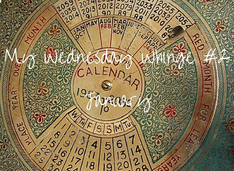 My Wednesday Whinge #2 – January