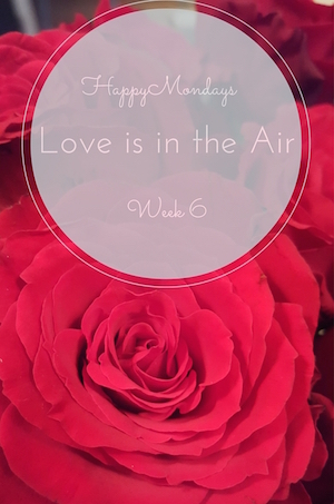 Happy Mondays #6 – Love is in the Air!