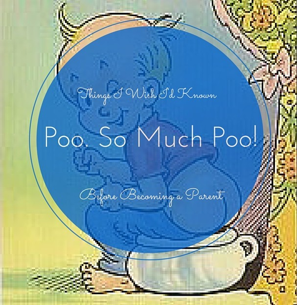 Things I wish I'd Known Before Becoming a Parent: Poo. So much poo!!
